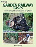 Garden Railway Basics: From Concept to Construction to Upkeep (Garden Railway Books)
