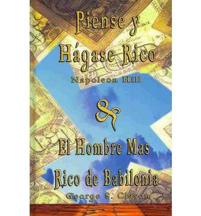 Piense y Hagase Rico by Napoleon Hill & El Hombre Mas Rico de Babilonia by George S. Clason (Spanish Edition) by Napoleon Hill (2007-05-07) PDF