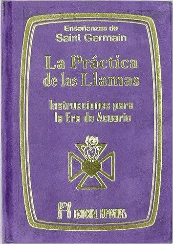 La Práctica de las Llamas: instrucciones para la era de acuario: Amazon.es: Saint Germain: Libros