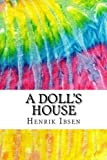 A Doll's House: Includes MLA Style Citations for Scholarly Articles, Peer-Reviewed and Critical Essays (Squid Ink Classics)