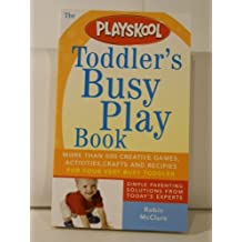 Playskool Mass - Toddler's Busy Play Book: Over 500 Creative Games, Activities, Crafts and Recipes for Your Very Busy Toddler by Robin McClure (July 01,2007)