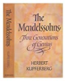 The Mendelssohns; Three Generations of Genius, Herbert Kupferberg, 0684126818
