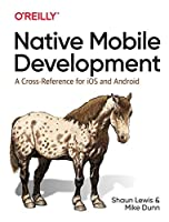 Native Mobile Development: A Cross-Reference for iOS and Android Front Cover
