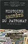 Histoire secrète du patronat de 1945 à nos jours par Benoît Collombat