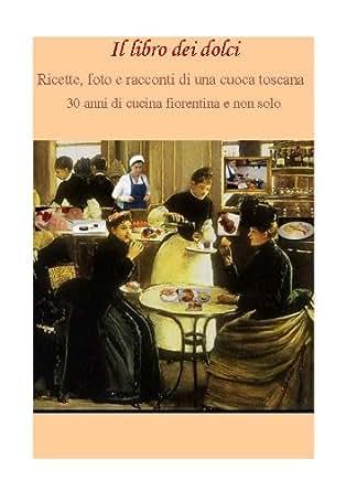 Il libro dei dolci ricette foto e racconti di una cuoca toscana cucina toscana moderna vol - Il libro di cucina hoepli pdf ...