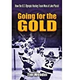 [ Going for the Gold: How the U.S. Olympic Hockey Team Won at Lake Placid Wendel, Tim ( Author ) ] { Paperback } 2010