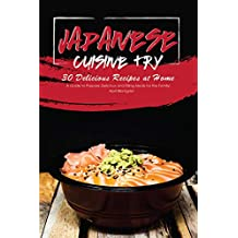 Japanese Cuisine Try 30 Delicious Recipes at Home: A Guide to Prepare Delicious and Filling Meals for the Family!