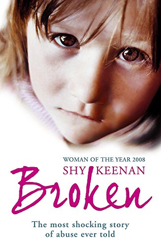 Broken: The Most Shocking True Story of Abuse Ever Told