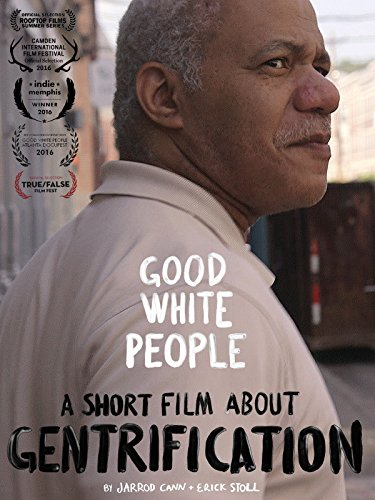 Good White People: A Short Film About Gentrification (People White Dear Movie)