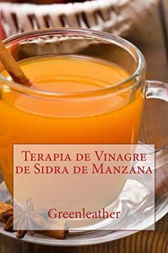 Terapia de Vinagre de Sidra de Manzana: : Desintoxica tu cuerpo, adelgaza, hidrata