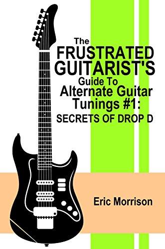 Alternate Guitar Tunings - The Frustrated Guitarist's Guide To Alternate Guitar Tunings #1: Secrets of Drop D