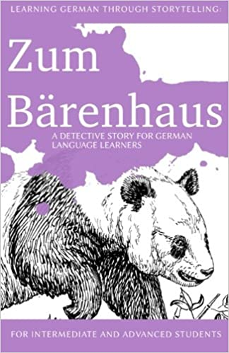 a detective story for German language learners : for intermediate and advanced learners includes exercises Learning German through Storytelling: Zum B/ärenhaus
