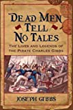Dead Men Tell No Tales: The Life and Legends of the