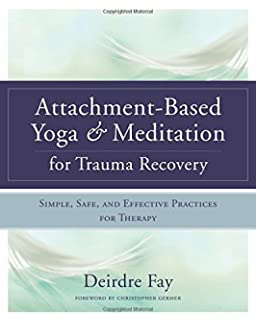 Amazon from broken attachments to earned security the role of attachment based yoga meditation for trauma recovery simple safe and effective fandeluxe Image collections