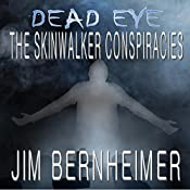 Dead Eye: The Skinwalker Conspiracies | Jim Bernheimer