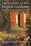 The Making of the English Gardener: Plants, Books and Inspiration, 1560-1660, Margaret Willes, 0300197268