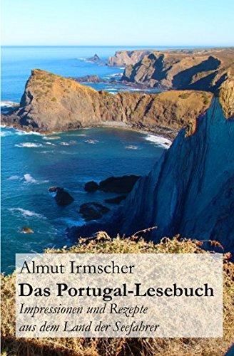 Das Portugal-Lesebuch: Impressionen und Rezepte aus dem Land der Seefahrer (German Edition) by Almut Irmscher