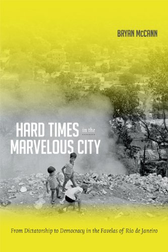 Read Online Hard Times in the Marvelous City: From Dictatorship to Democracy in the Favelas of Rio de Janeiro pdf epub