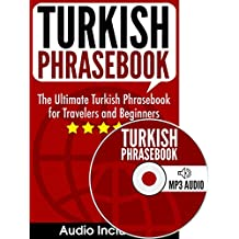 Turkish Phrasebook: The Ultimate Turkish Phrasebook for Travelers and Beginners (Audio Included)