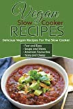 Vegan Slow Cooker Recipes: Delicious Vegan Recipes For The Slow Cooker, Save Time, Meal Prep And Enjoy Tasty Food! Easy Vegan Food Cookbook For Beginners. Get Started Now! Healthy Options For Diets