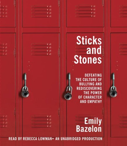 Sticks and Stones Audiobook: By Emily Bazelon:Defeating the Culture of Bullying and Rediscovering the Power of Character and Empathy [Audiobook, Unabridged]