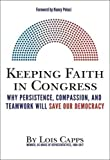 img - for Keeping Faith in Congress: Why Persistence, Compassion, and Teamwork Will Save Our Democracy book / textbook / text book