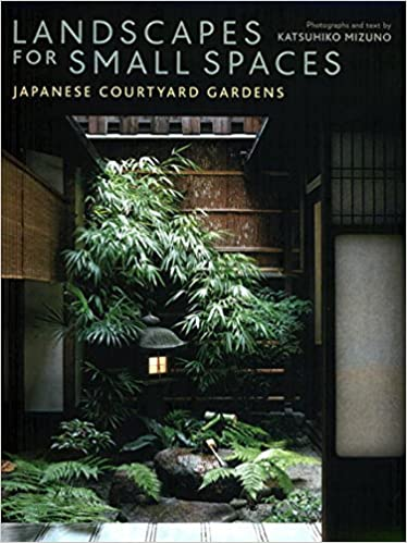 Landscapes for Small Spaces: Japanese Courtyard Gardens: Katsuhiko ...