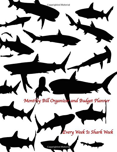 Monthly Bill Organizer and Budget Planner- Every Week Is Shark Week: Extra Large 8.5 x11 Budget Book with Motivational Quotes (Smart Budget Books) (Volume 36)