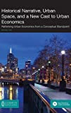 Historical Narrative, Urban Space and a New Cast to Urban Economics: Rethinking Urban Economics f…