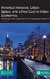 Historical Narrative, Urban Space and a New Cast to Urban Economics: Rethinking Urban Economics f…
