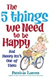 img - for The 5 Things We Need to Be Happy book / textbook / text book