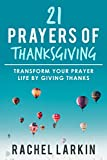 Thanksgiving prayers are powerful!This book will transform your prayer life through using the everyday spiritual tool of thanksgiving.Using the 21 prayers will open your eyes to the unseen, draw you into God's presence, unlo...