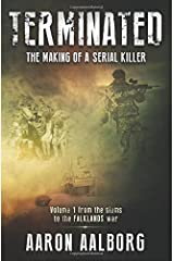 Terminated: The making of a serial killer - A novel in two volumes: Volume 1 (Terminated - From the slums to the Falklands War) by Aaron Aalborg (2015-06-23) Paperback