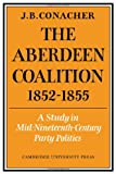 The Aberdeen Coalition 1852-1855, Conacher, J. B., 0521047110