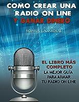 Un libro manual completo para crear estaciones de radio on line con streaming en vivo y diferido y convertirlo en un negocio. En este libro se explican todos los pasos necesarios para crear la radio desde el comienzo y como hacerla un medio s...
