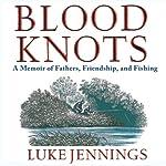Blood Knots: A Memoir of Fathers, Friendship, and Fishing | Luke Jennings