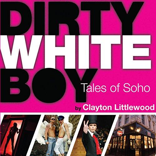 Dirty White Boy: Tales of Soho