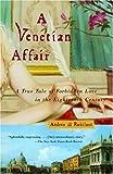 A Venetian Affair, Andrea Di Robilant, 0375726179