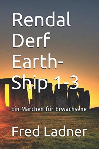 Download Rendal Derf Earth-Ship 1-3: Ein Märchen für Erwachsene (Volume 12) (German Edition) PDF Text fb2 ebook