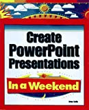 Create PowerPoint Presentations in a Weekend, Brian Reilly, 0761512942