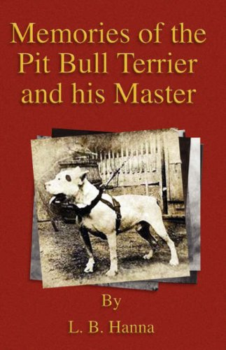 Memories of the Pit Bull Terrier and His Master (History of Fighting Dogs Series)