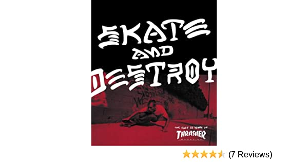 Thrasher Skate And Destroy The First 25 Years Of Magazine High Speed Productions 9780789313867 Amazon Books