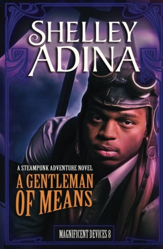A Gentleman of Means: A steampunk adventure novel (Magnificent Devices) (Volume 8) ebook