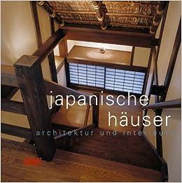 Japanische Häuser japanische häuser architektur und interieurs amazon de alexandra