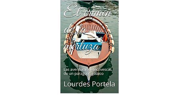 El crimen de la merluza: Las aventuras detectivescas de un paraguas galaico (Spanish Edition) - Kindle edition by Lourdes Portela.