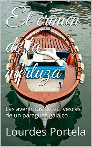 El crimen de la merluza: Las aventuras detectivescas de un paraguas galaico (Spanish Edition