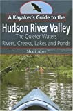 Search : A Kayaker's Guide to the Hudson River Valley: The Quieter Waters--Rivers, Creeks, Lakes and Ponds