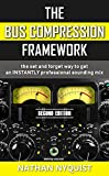 The Bus Compression Framework: The set and forget way to get an INSTANTLY professional sounding mix