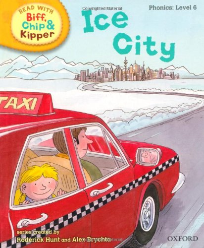 Download Oxford Reading Tree Read with Biff, Chip, and Kipper: Phonics: Level 6: Ice City (Read with Biff, Chip & Kipper. Phonics. Level 6) pdf epub