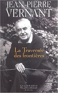 La traversée des frontières par Jean-Pierre Vernant